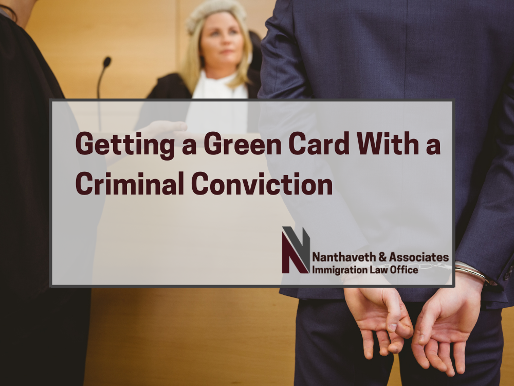 Getting a Green Card with a Criminal Conviction - Nanthaveth & Associates
