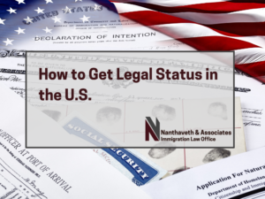 How To Get Legal Status in the U.S. - Immigration Services - Nanthaveth & Associates
