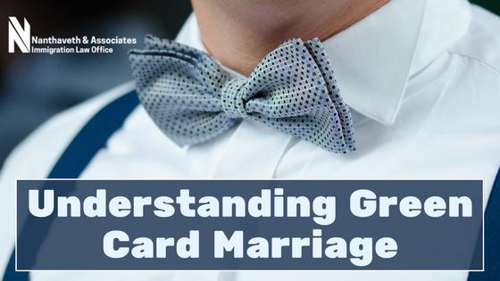 Understanding Green Card Marriage | Nanthaveth & Associates